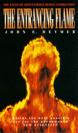 The Entrancing Flame: Facts of Spontaneous Human Combustion by John E. Heymer image