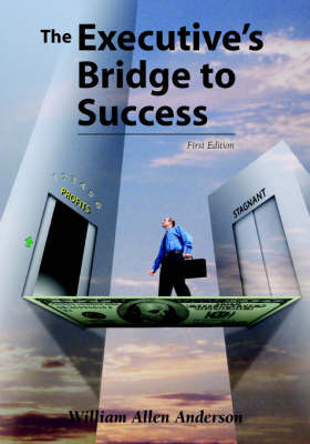 The Executive's Bridge to Success by William Allen Anderson image
