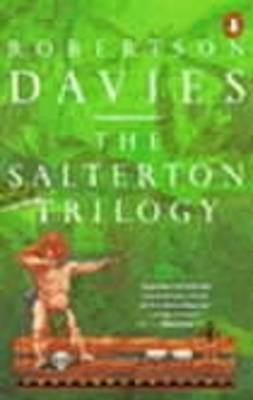 The Salterton Trilogy: Tempest-Tost; Leaven of Malice; A Mixture of Frailties by Robertson Davies