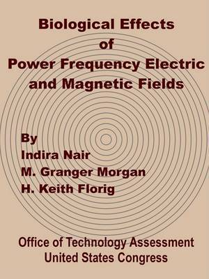 Biological Effects of Power Frequency Electric and Magnetic Fields by Office of Technology Assessment United S