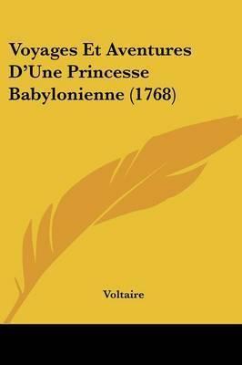 Voyages Et Aventures D'Une Princesse Babylonienne (1768) by Voltaire