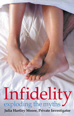 Infidelity: Exploding the Myths by Julia Moore