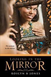 Looking in the Mirror by Roslyn B Jones