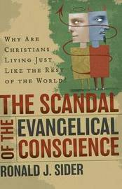 The Scandal of the Evangelical Conscience by Ronald J Sider image