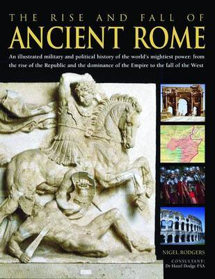 The Rise and Fall of Ancient Rome: An Illustrated Military and Political History of the World's Mightiest Power by Nigel Rodgers image