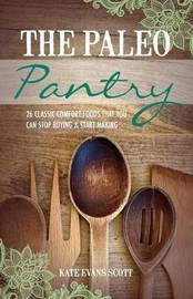 The Paleo Pantry by Kate Evans Scott