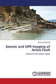 Seismic and Gpr Imaging of Active Fault by Rashed Mohamed