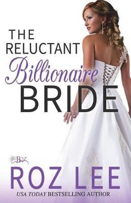 The Reluctant Billionaire Bride by Roz Lee