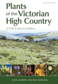 Plants of the Victorian High Country by John Murphy