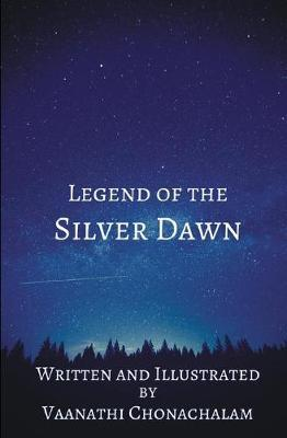 Legend of the Silver Dawn by Vaanathi Chonachalam