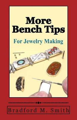 More Bench Tips for Jewelry Making by Bradford M Smith