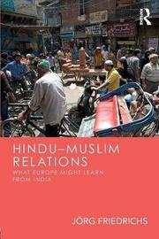 Hindu-Muslim Relations by J'Org Friedrichs