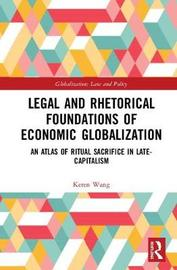 Legal and Rhetorical Foundations of Economic Globalization by Keren Wang