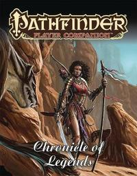 Pathfinder Player Companion: Chronicle of Legends by Paizo Staff