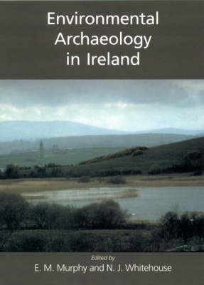 Environmental Archaeology in Ireland by Eileen M. Murphy image