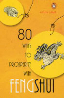 80 Ways to Prosperity with Feng Shui by Arun Lama