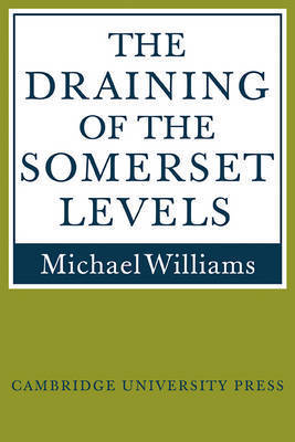 The Draining of the Somerset Levels by Michael Williams