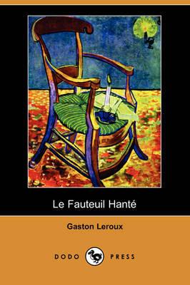 Le Fauteuil Hante (Dodo Press) by Gaston Leroux