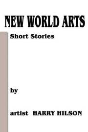 New World Arts: Short Stories by Harry L. Hilson image