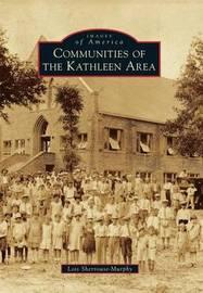 Communities of the Kathleen Area by Lois Sherrouse-Murphy