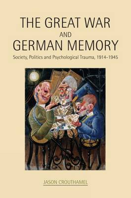 The Great War and German Memory by Jason Crouthamel