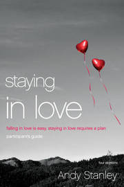Staying in Love Participant's Guide by Andy Stanley