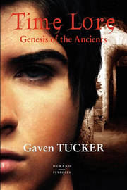 Time Lore, Genesis of the Ancients by Gaven Tucker
