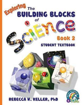 Exploring the Building Blocks of Science Book 2 Student Textbook (softcover) by Phd Rebecca W Keller