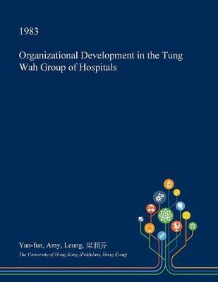 Organizational Development in the Tung Wah Group of Hospitals by Yan-Fun Amy Leung