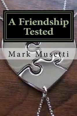 A Friendship Tested by Mark Musetti