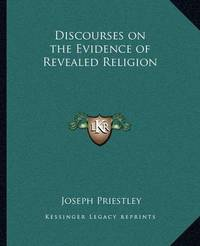 Discourses on the Evidence of Revealed Religion by Joseph Priestley