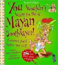 You Wouldn't Want To Be A Mayan Soothsayer by Rupert Matthews