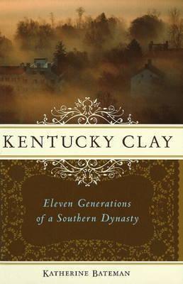 Kentucky Clay by Katherine R Bateman