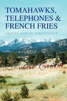 Tomahawks, Telephones & French Fries by Shirley Norton Schlothauer