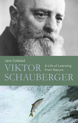 Viktor Schauberger: A Life of Learning from Nature by Jane Cobbald image