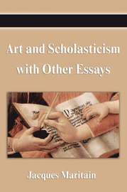 Art and Scholasticism with Other Essays by Jacques Maritain image