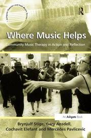 Where Music Helps: Community Music Therapy in Action and Reflection by Brynjulf Stige