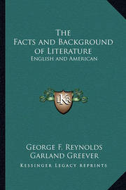 The Facts and Background of Literature: English and American by Garland Greever