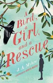 A Bird, a Girl, and a Rescue by J A Myhre