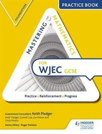 Mastering Mathematics for WJEC GCSE Practice Book: Foundation by Keith Pledger