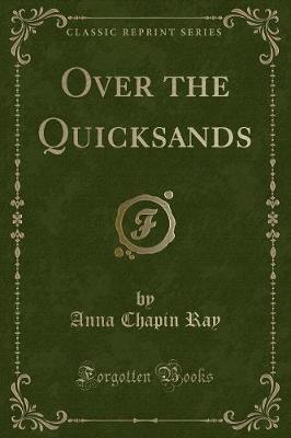 Over the Quicksands (Classic Reprint) by Anna Chapin Ray