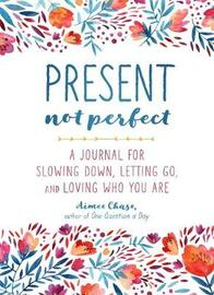 Present, Not Perfect by Aimee Chase