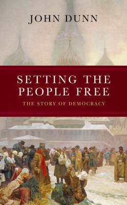 Setting the People Free: The Story of Democracy by John Dunn image