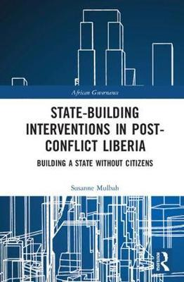 State-building Interventions in Post-Conflict Liberia by Susanne Mulbah
