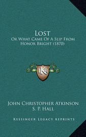 Lost: Or What Came of a Slip from Honor Bright (1870) by John Christopher Atkinson