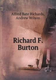 Richard F. Burton by Andrew Wilson (Registered Osteopath (New Zealand) and Consultant Ergonomist, Tauranga, New Zealand Nottingham Trent University, UK Registered Osteopat
