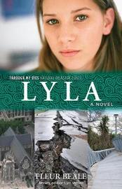 Lyla: Through My Eyes - Natural Disaster Zones by Fleur Beale