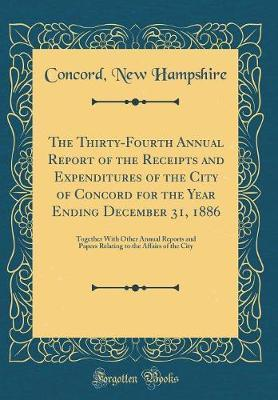 The Thirty-Fourth Annual Report of the Receipts and Expenditures of the City of Concord for the Year Ending December 31, 1886 by Concord New Hampshire
