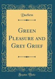 Green Pleasure and Grey Grief (Classic Reprint) by Duchess Duchess image