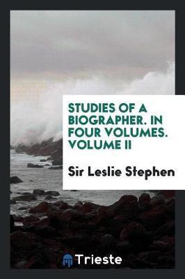 Studies of a Biographer. in Four Volumes. Volume II by Sir Leslie Stephen